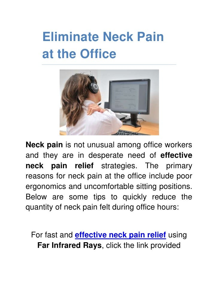 Eliminate Neck Pain at the Office<br />Neck pain is not unusual among office workers and they are in desperate need of eff...
