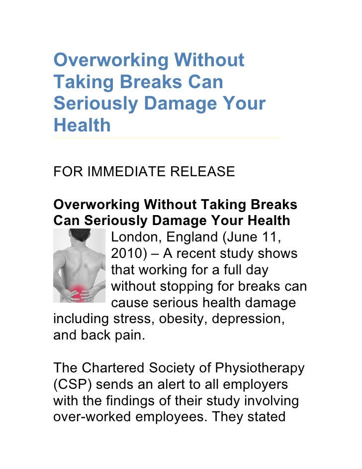Overworking Without Taking Breaks Can Seriously Damage Your Health  FOR IMMEDIATE RELEASE  Overworking Without Taking Brea...