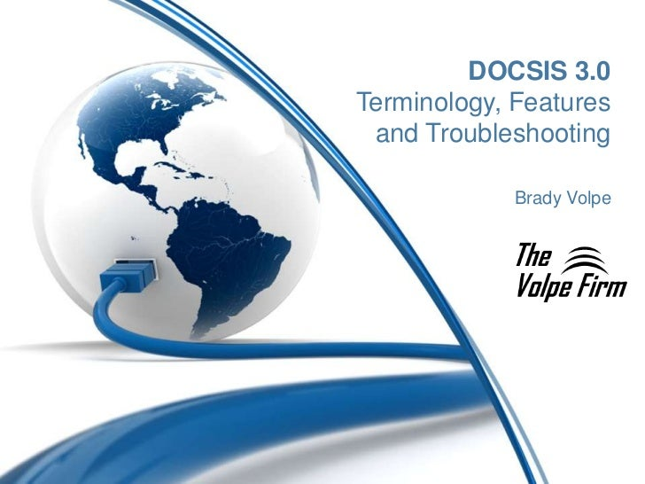 DOCSIS 3.0Terminology, Features and Troubleshooting             Brady Volpe