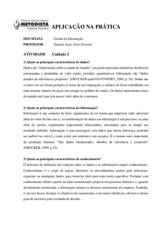 APLICAÇÃO NA PRÁTICA DISCIPLINA Gestão da Informação PROFESSOR Daniela Assis Alves Ferreira ATIVIDADE Unidade 2 1) Quais a...