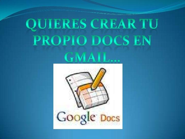 Quieres crear tu propio docs en <br />Gmail…<br />