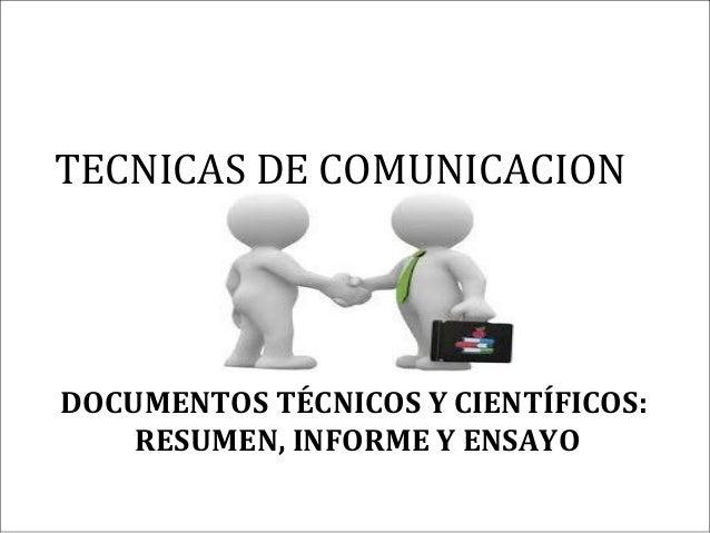TECNICAS DE COMUNICACION DOCUMENTOS TÉCNICOS Y CIENTÍFICOS: RESUMEN, INFORME Y ENSAYO