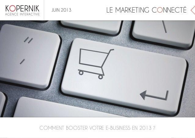 LE MARKETING CONNECTÉCOMMENT BOOSTER VOTRE E-BUSINESS EN 2013 ?JUIN 2013