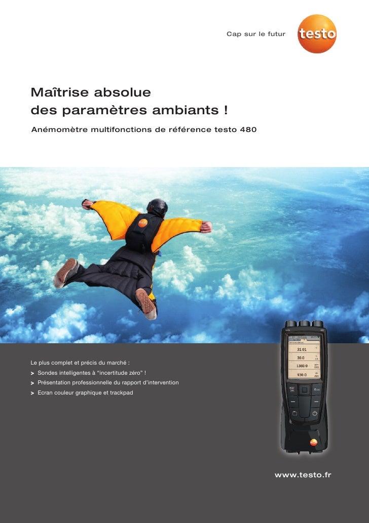 Cap sur le futurMaîtrise absoluedes paramètres ambiants !Anémomètre multifonctions de référence testo 480Le plus complet e...