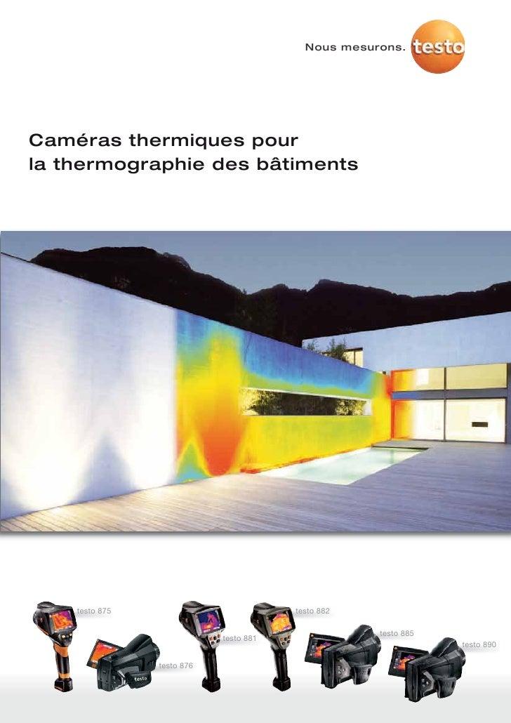 Nous mesurons.Caméras thermiques pourla thermographie des bâtiments    testo 875                           testo 882      ...