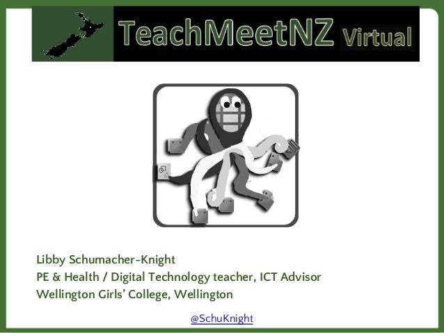 Libby Schumacher-Knight PE & Health / Digital Technology teacher, ICT Advisor Wellington Girls' College, Wellington @SchuK...