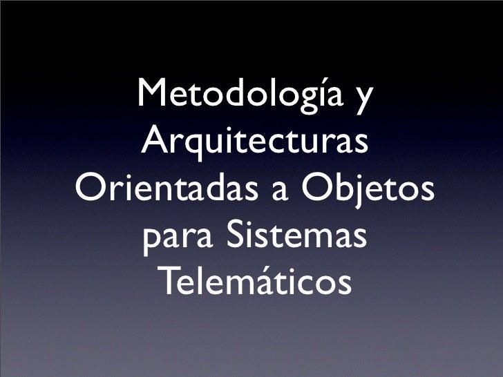 Metodología y    Arquitecturas Orientadas a Objetos    para Sistemas     Telemáticos
