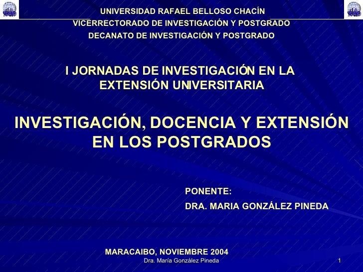 UNIVERSIDAD RAFAEL BELLOSO CHACÍN  VICERRECTORADO DE INVESTIGACIÓN Y POSTGRADO DECANATO DE INVESTIGACIÓN Y POSTGRADO PONEN...