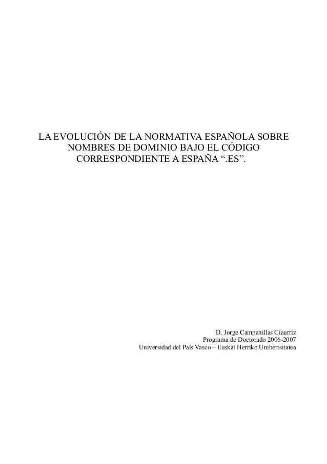 """LA EVOLUCIÓN DE LA NORMATIVA ESPAÑOLA SOBRE     NOMBRES DE DOMINIO BAJO EL CÓDIGO      CORRESPONDIENTE A ESPAÑA """".ES"""".    ..."""