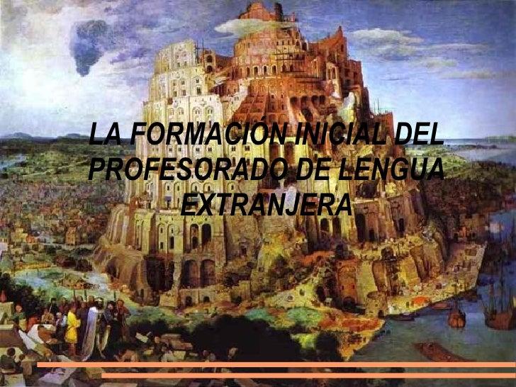 LA FORMACIÓN INICIAL DEL PROFESORADO DE LENGUA EXTRANJERA