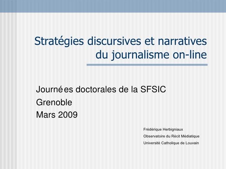 Stratégies discursives et narratives du journalisme on-line Journées doctorales de la SFSIC Grenoble Mars 2009 Frédérique ...