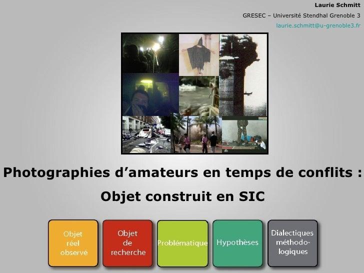 Photographies d'amateurs en temps de conflits : Objet construit en SIC Laurie Schmitt GRESEC – Université Stendhal Grenobl...