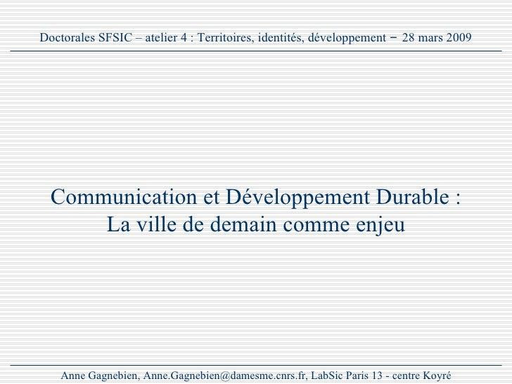 Communication et Développement Durable: La villede demain comme enjeu Anne Gagnebien, Anne.Gagnebien@damesme.cnrs.fr, La...