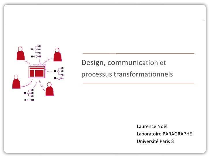 Design, communic ation et  processus transformationnels Laurence Noël  Laboratoire PARAGRAPHE Université Paris 8