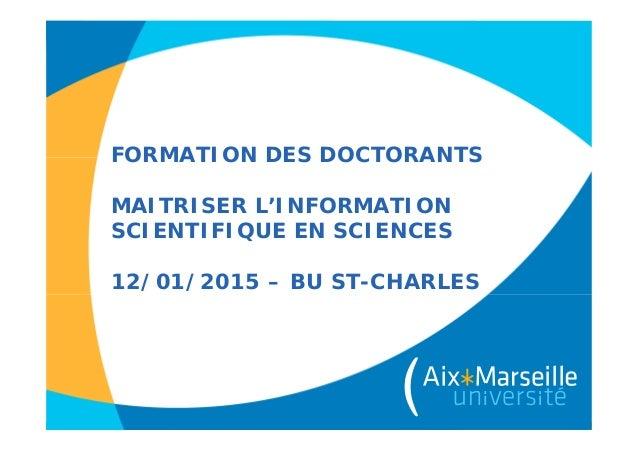 FORMATION DES DOCTORANTS MAITRISER L'INFORMATION SCIENTIFIQUE EN SCIENCES 12/01/2015 – BU ST-CHARLES