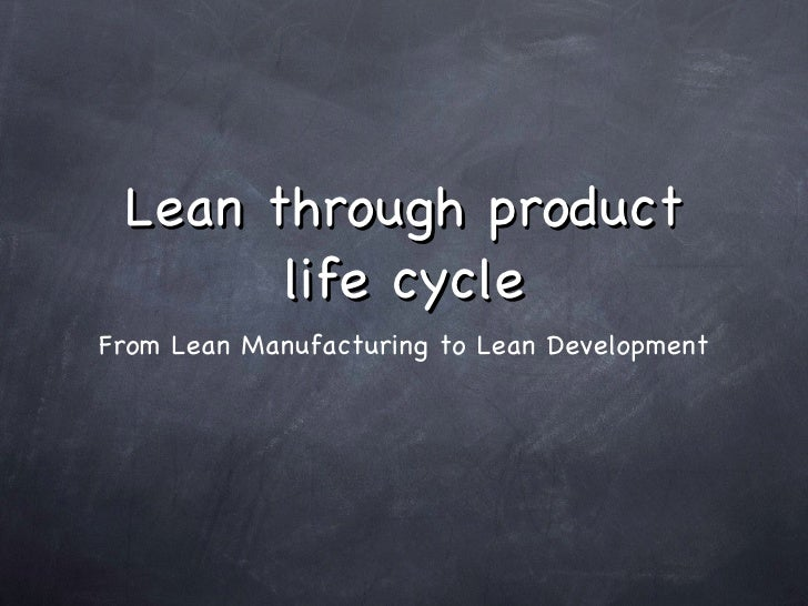 Lean through product life cycle <ul><li>From Lean Manufacturing to Lean Development </li></ul>