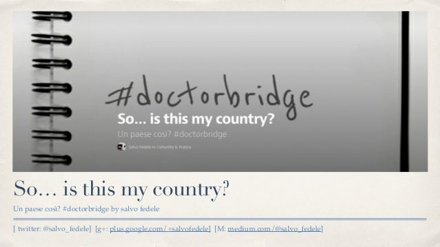 #doctorbridge So... is this my country? Un paese cosi?