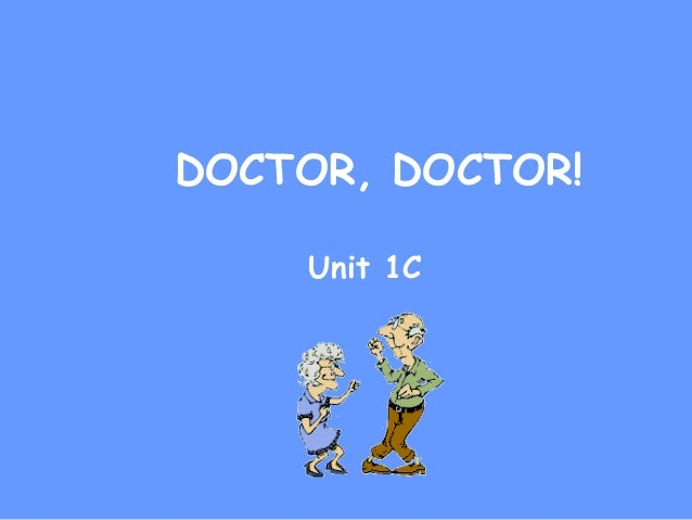 DOCTOR, DOCTOR! Unit 1C
