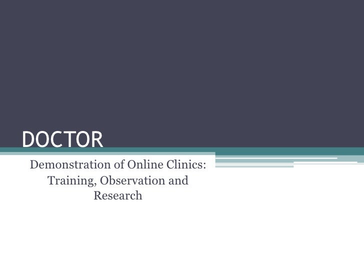 DOCTOR<br />Demonstration of Online Clinics: <br />Training, Observation and Research<br />
