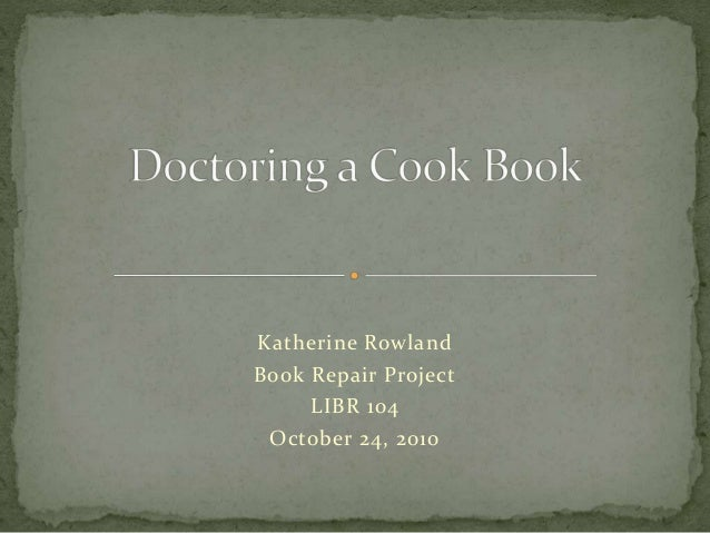 Katherine Rowland Book Repair Project LIBR 104 October 24, 2010