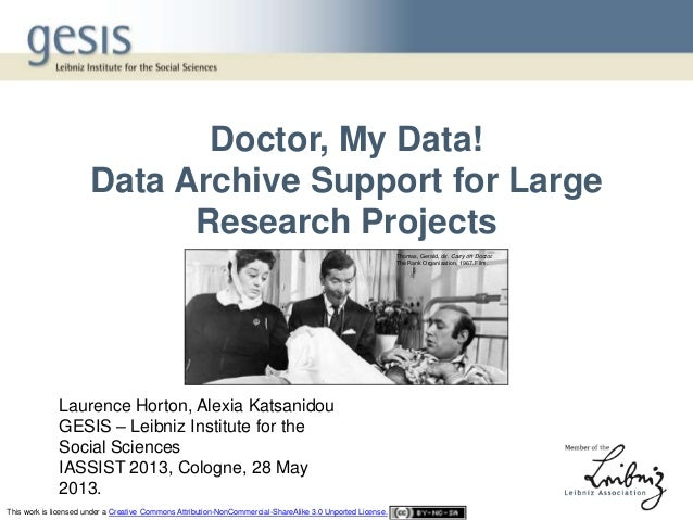 Doctor, My Data!Data Archive Support for LargeResearch ProjectsLaurence Horton, Alexia KatsanidouGESIS – Leibniz Institute...