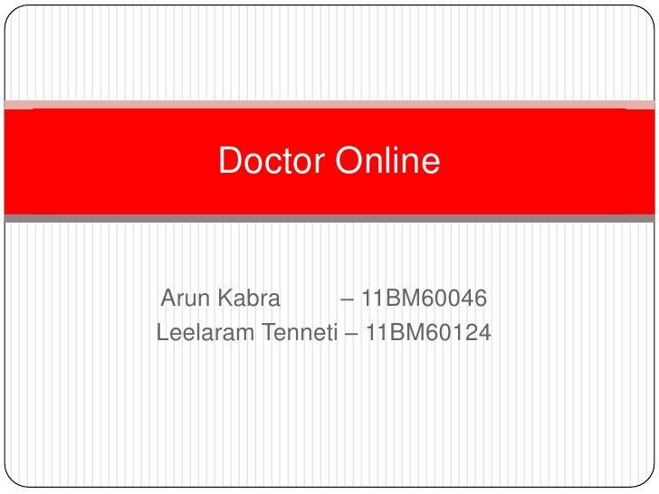 ArunKabra         – 11BM60046<br />LeelaramTenneti – 11BM60124<br />Doctor Online<br />