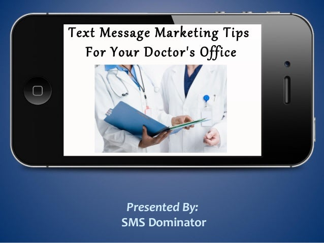 Text Message Marketing TipsFor Your Doctors OfficePresented By:SMS Dominator