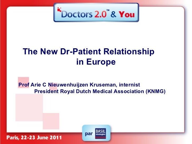 The New Dr-Patient Relationship  in Europe   Prof Arie C Nieuwenhuijzen Kruseman, internist  President Royal Dutch Medical...