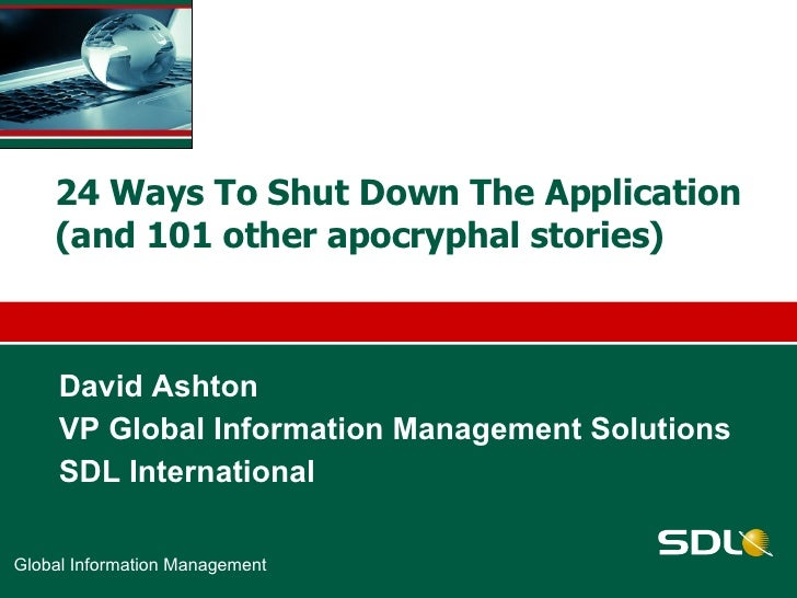 24 Ways To Shut Down The Application (and 101 other apocryphal stories)  David Ashton  VP Global Information Management So...