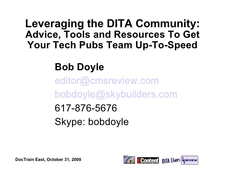 Leveraging the DITA Community:  Advice, Tools and Resources To Get Your Tech Pubs Team Up-To-Speed Bob Doyle [email_addres...