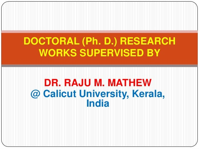 DOCTORAL (Ph. D.) RESEARCH  WORKS SUPERVISED BY   DR. RAJU M. MATHEW @ Calicut University, Kerala,            India