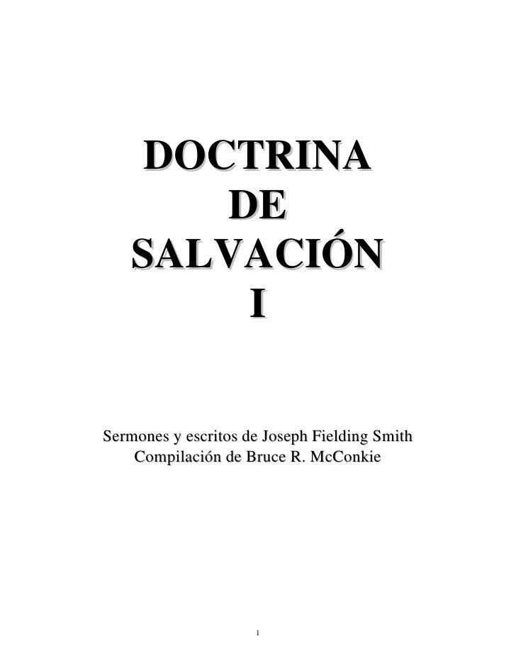 DOCTRINA        DE     SALVACIÓN         I  Sermones y escritos de Joseph Fielding Smith     Compilación de Bruce R. McCon...