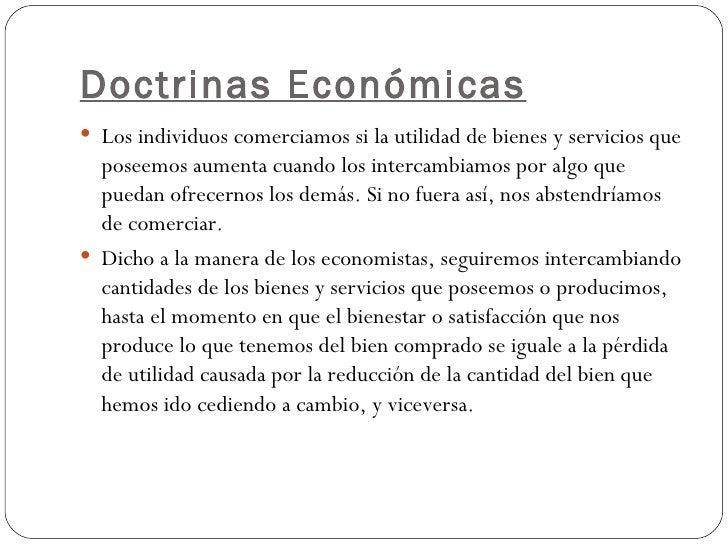 Doctrinas Económicas <ul><li>Los individuos comerciamos si la utilidad de bienes y servicios que poseemos aumenta cuando l...