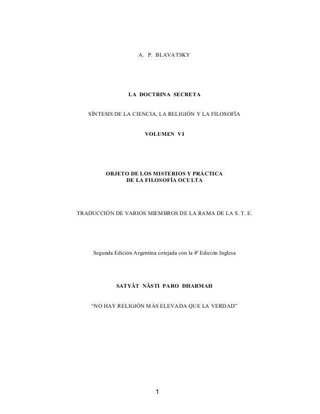 A. P. BLAVATSKY LA DOCTRINA SECRETA SÍNTESIS DE LA CIENCIA, LA RELIGIÓN Y LA FILOSOFÍA VOLUMEN VI OBJETO DE LOS MISTERIOS ...