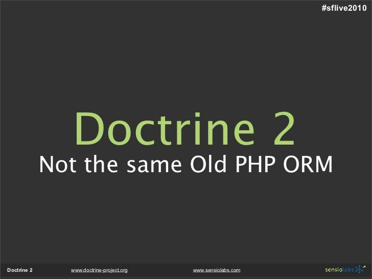 #sflive2010                    Doctrine 2              Not the same Old PHP ORM    Doctrine 2     www.doctrine-project.org...