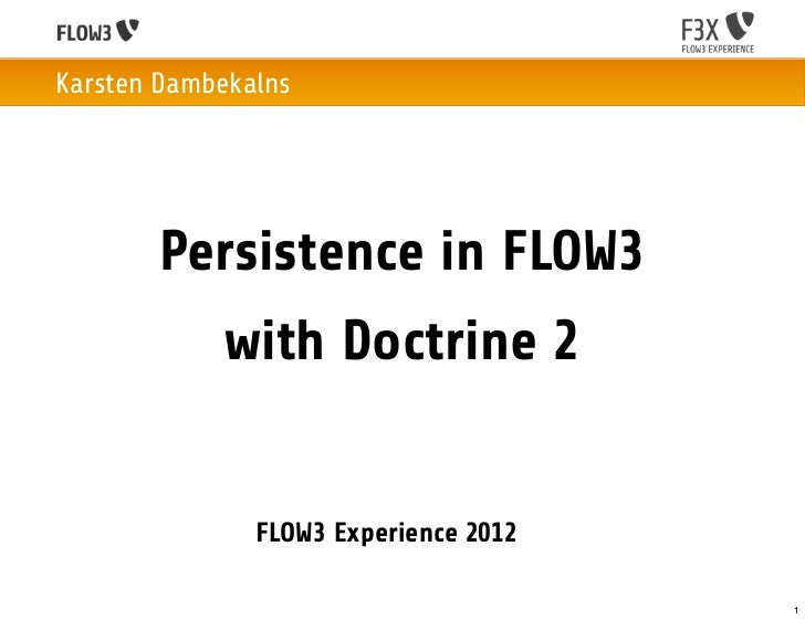 Karsten Dambekalns       Persistence in FLOW3            with Doctrine 2               FLOW3 Experience 2012              ...
