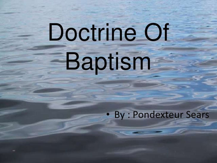 Doctrine Of Baptism<br />By : Pondexteur Sears<br />
