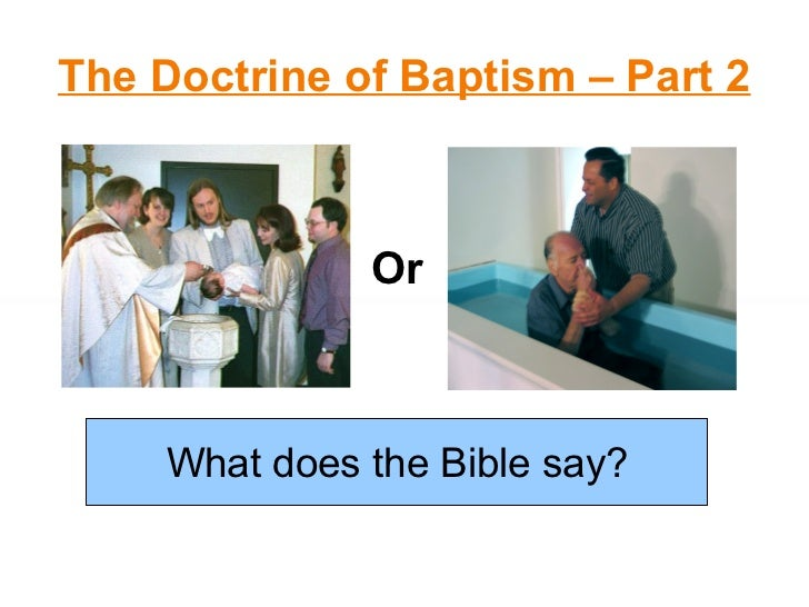 The Doctrine of Baptism – Part 2 What does the Bible say? Or