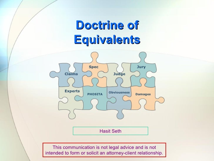 Doctrine of Equivalents Hasit Seth This communication is not legal advice and is not intended to form or solicit an attorn...
