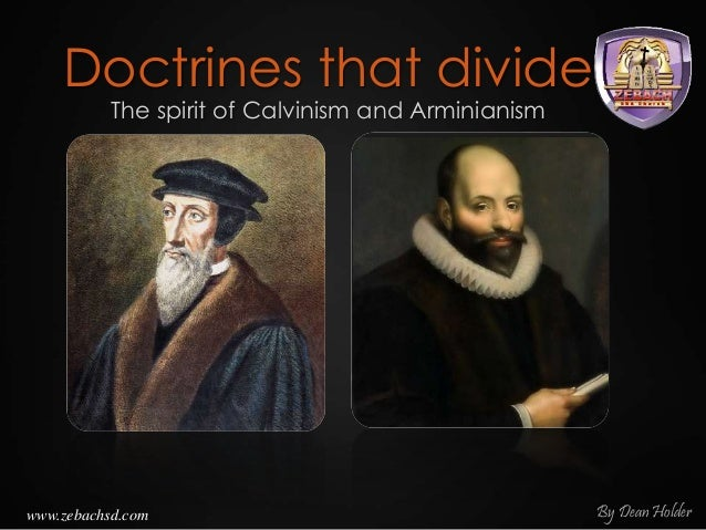 Doctrines that divide The spirit of Calvinism and Arminianism By Dean Holderwww.zebachsd.com