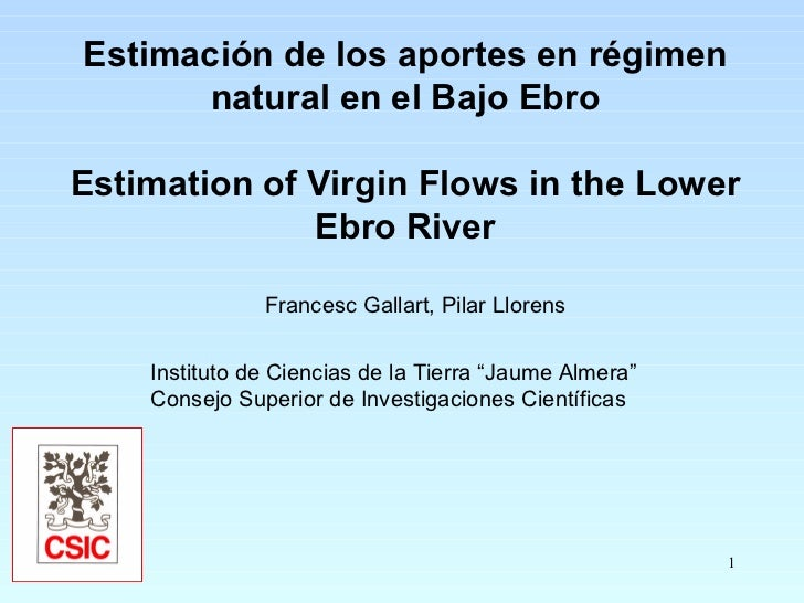 Estimación de los aportes en régimen natural en el Bajo Ebro Estimation of Virgin Flows in the Lower Ebro River Francesc G...
