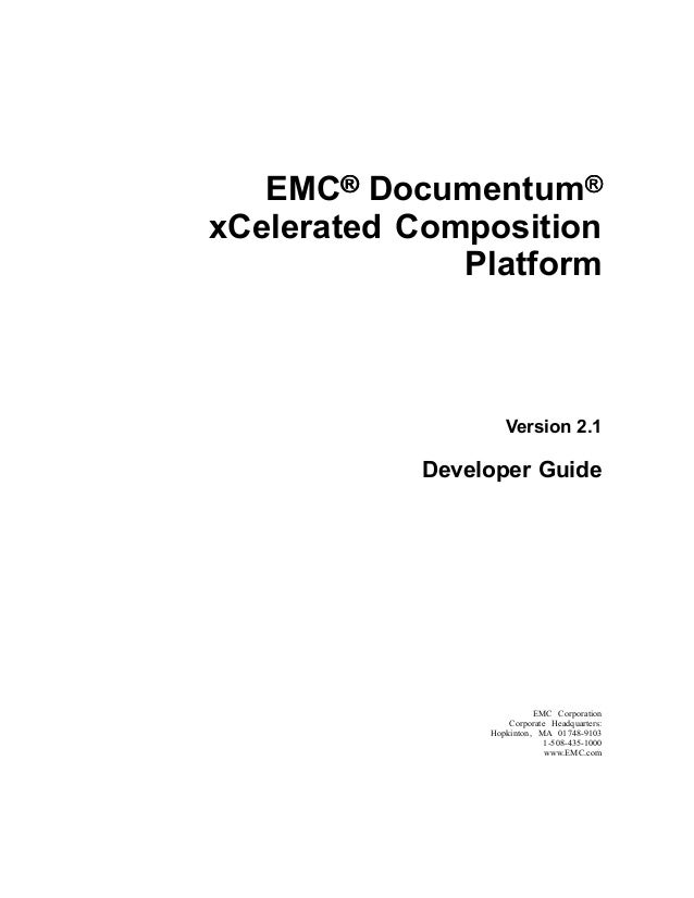 EMC®®® Documentum®®® xCelerated Composition Platform Version 2.1 Developer Guide EMC Corporation Corporate Headquarters: H...