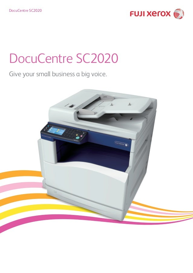 DocuCentre SC2020 Give your small business a big voice. DocuCentre SC2020 DocuCentre SC2020 Give your small business a big...