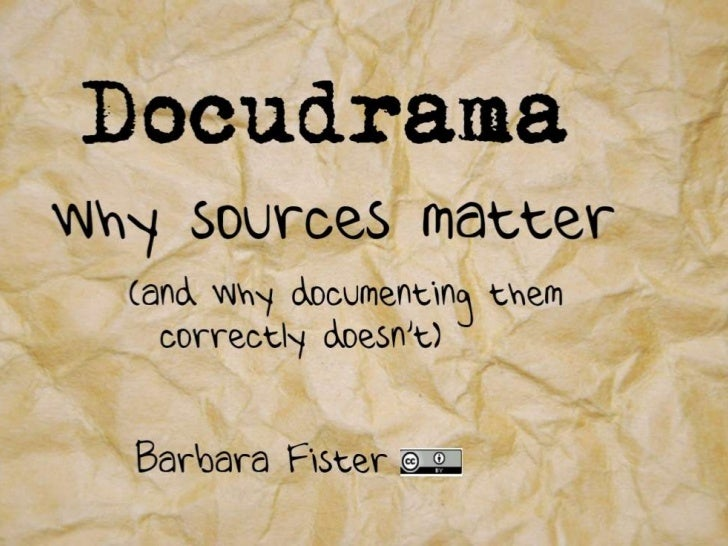 Docudrama: Why Using Sources Matters - and Why Citing Them Correctly Doesn't
