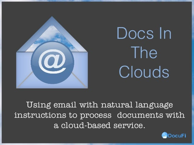 Using email with natural language instructions to process documents with a cloud-based service. Docs In The Clouds