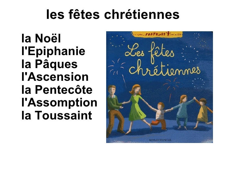 les fêtes chrétiennes <ul><li>la Noël </li></ul><ul><li>l'Epiphanie </li></ul><ul><li>la Pâques  </li></ul><ul><li>l'Asc...