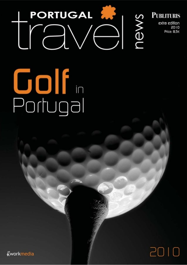 Golf in Portugal GOLF - 2010 - PORTUGAL TRAVEL NEWS 3 COVER For the past 40 years Portugal Travel News (PTN) has been deve...