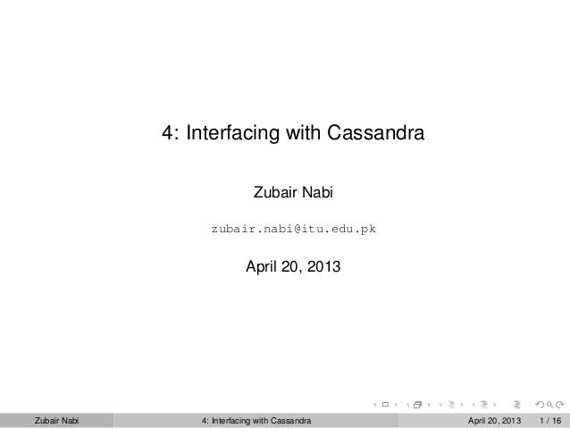 4: Interfacing with CassandraZubair Nabizubair.nabi@itu.edu.pkApril 20, 2013Zubair Nabi 4: Interfacing with Cassandra Apri...