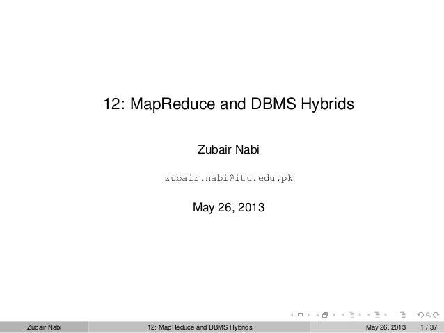 12: MapReduce and DBMS HybridsZubair Nabizubair.nabi@itu.edu.pkMay 26, 2013Zubair Nabi 12: MapReduce and DBMS Hybrids May ...