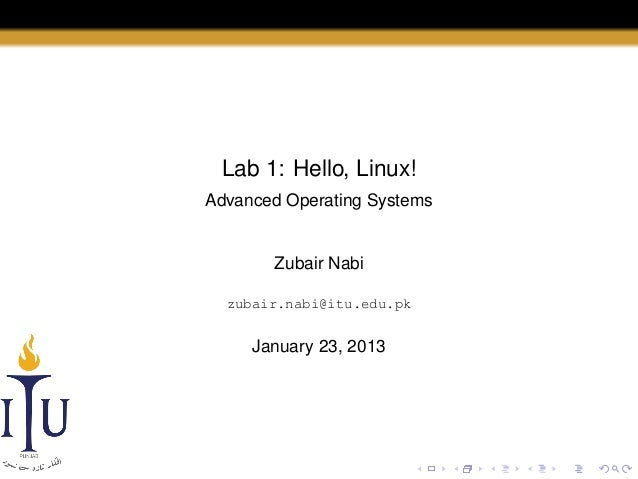 Lab 1: Hello, Linux! Advanced Operating Systems  Zubair Nabi zubair.nabi@itu.edu.pk  January 23, 2013